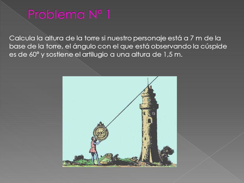 Calcula la altura de la torre si nuestro personaje está a 7 m de la base de la torre, el ángulo con el que está observando la cúspide es de 60º y sost