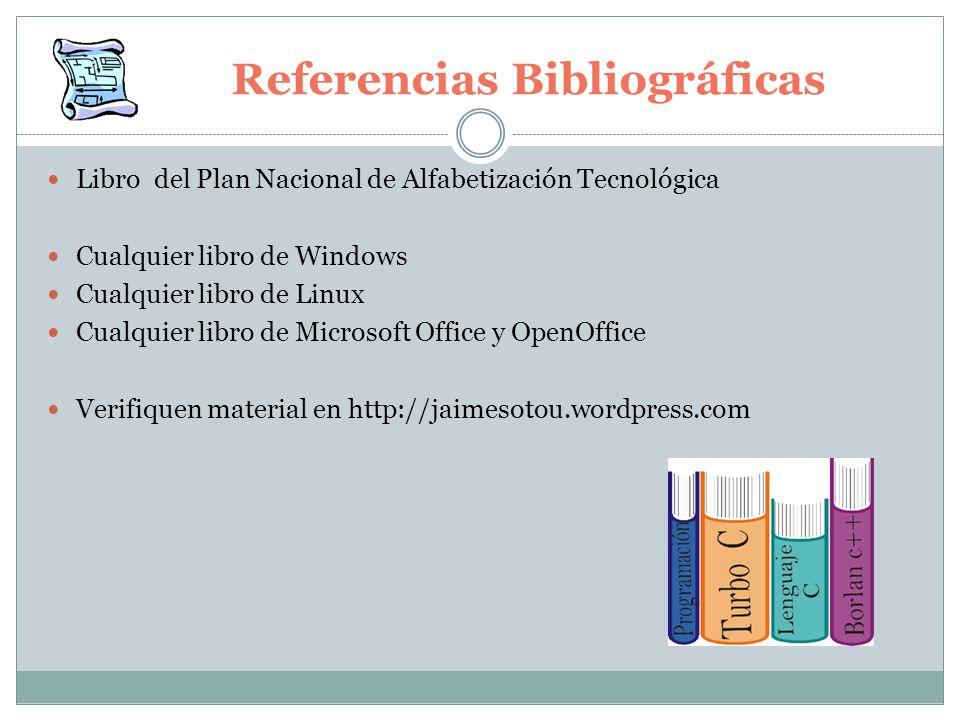 Referencias Bibliográficas Libro del Plan Nacional de Alfabetización Tecnológica Cualquier libro de Windows Cualquier libro de Linux Cualquier libro d