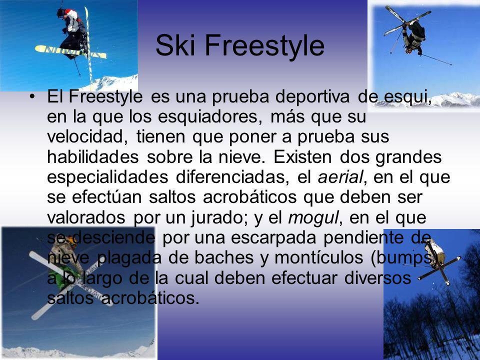 Ski Freestyle El Freestyle es una prueba deportiva de esqui, en la que los esquiadores, más que su velocidad, tienen que poner a prueba sus habilidades sobre la nieve.