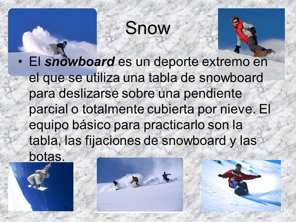 Snow El snowboard es un deporte extremo en el que se utiliza una tabla de snowboard para deslizarse sobre una pendiente parcial o totalmente cubierta por nieve.