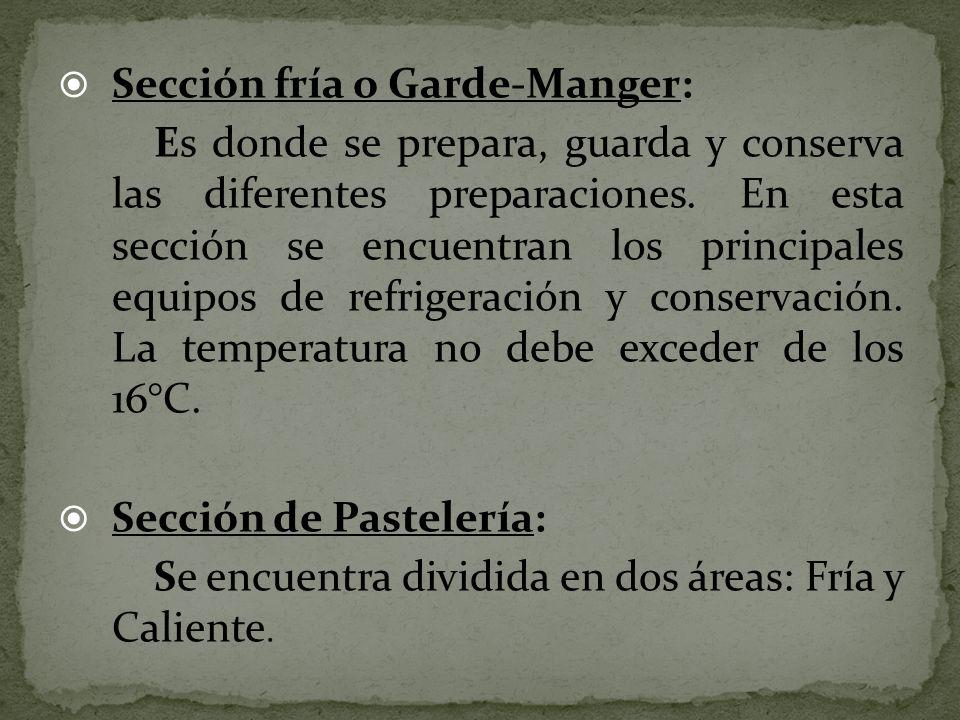 Sección fría o Garde-Manger: Es donde se prepara, guarda y conserva las diferentes preparaciones. En esta sección se encuentran los principales equipo