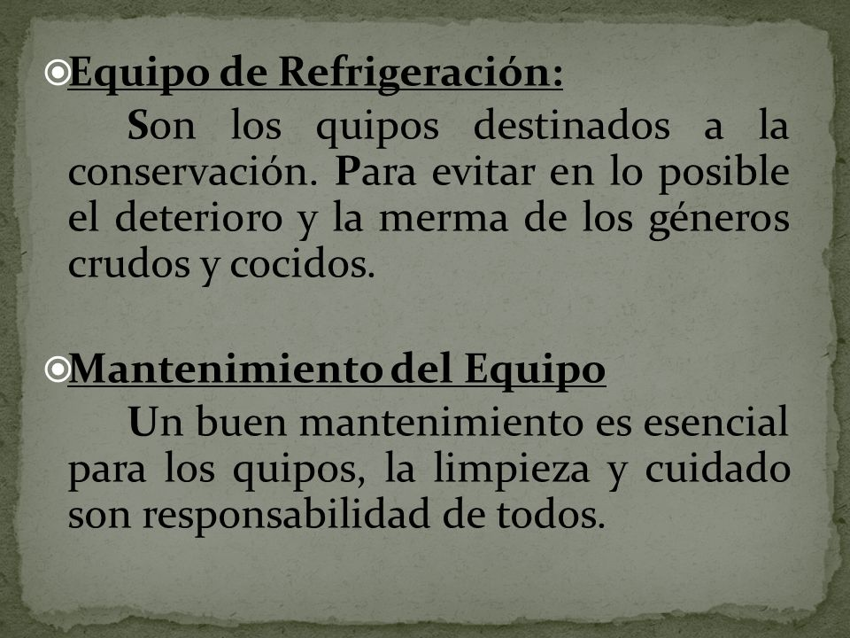 Equipo de Refrigeración: Son los quipos destinados a la conservación. Para evitar en lo posible el deterioro y la merma de los géneros crudos y cocido