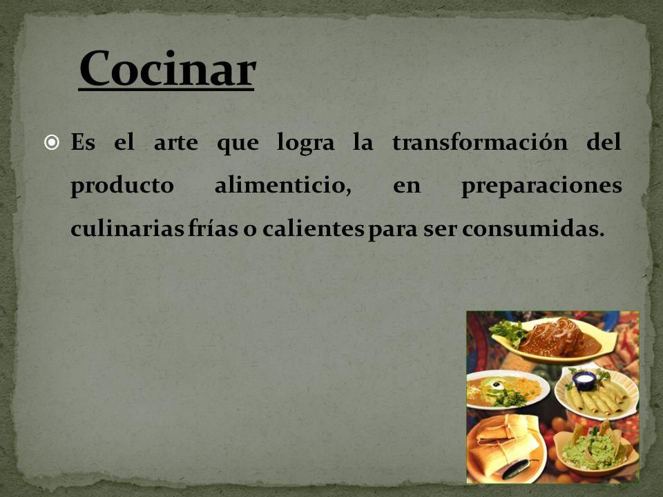 Es el arte que logra la transformación del producto alimenticio, en preparaciones culinarias frías o calientes para ser consumidas.