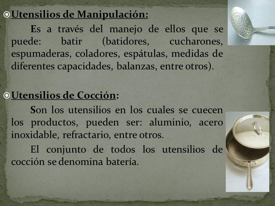 Utensilios de Manipulación: Es a través del manejo de ellos que se puede: batir (batidores, cucharones, espumaderas, coladores, espátulas, medidas de