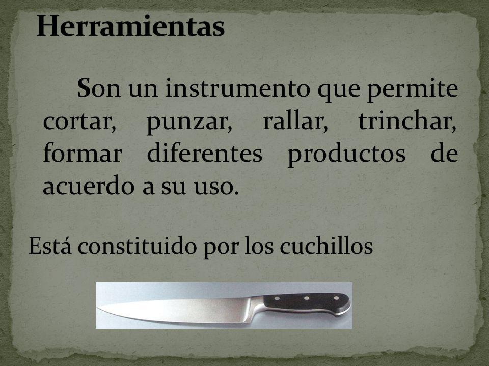 Son un instrumento que permite cortar, punzar, rallar, trinchar, formar diferentes productos de acuerdo a su uso. Está constituido por los cuchillos