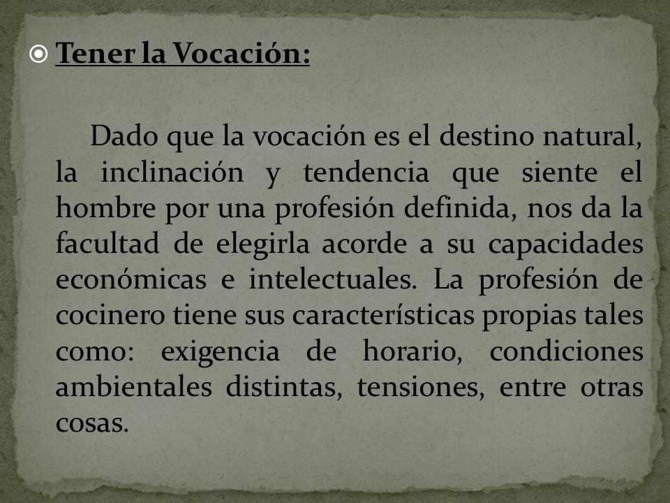 Tener la Vocación: Dado que la vocación es el destino natural, la inclinación y tendencia que siente el hombre por una profesión definida, nos da la f