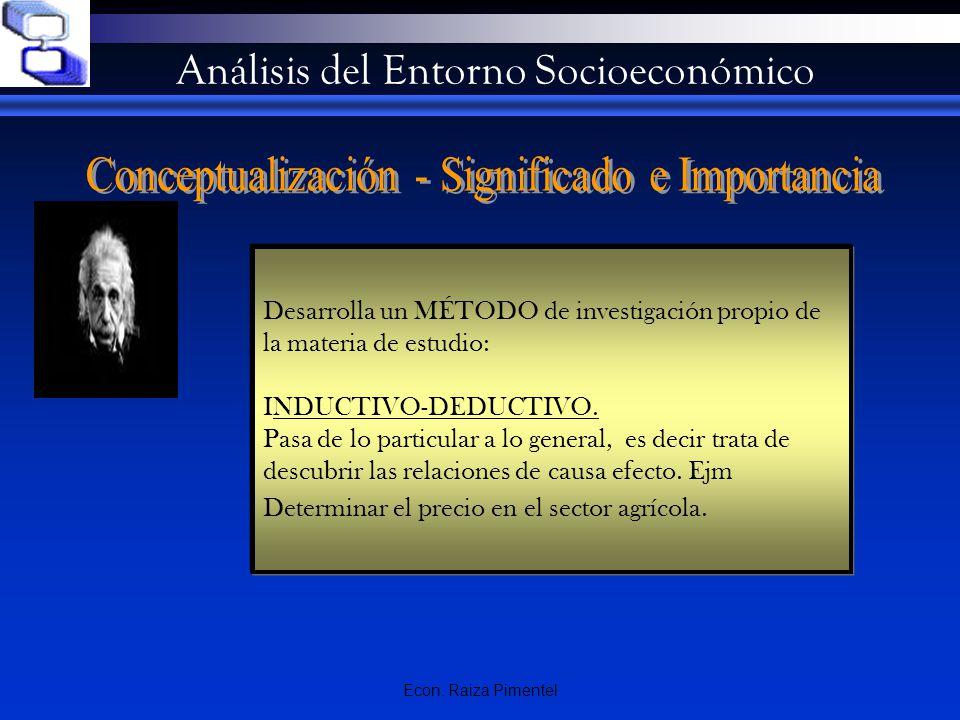 Econ. Raiza Pimentel Análisis del Entorno Socioeconómico Desarrolla un MÉTODO de investigación propio de la materia de estudio: INDUCTIVO-DEDUCTIVO. P
