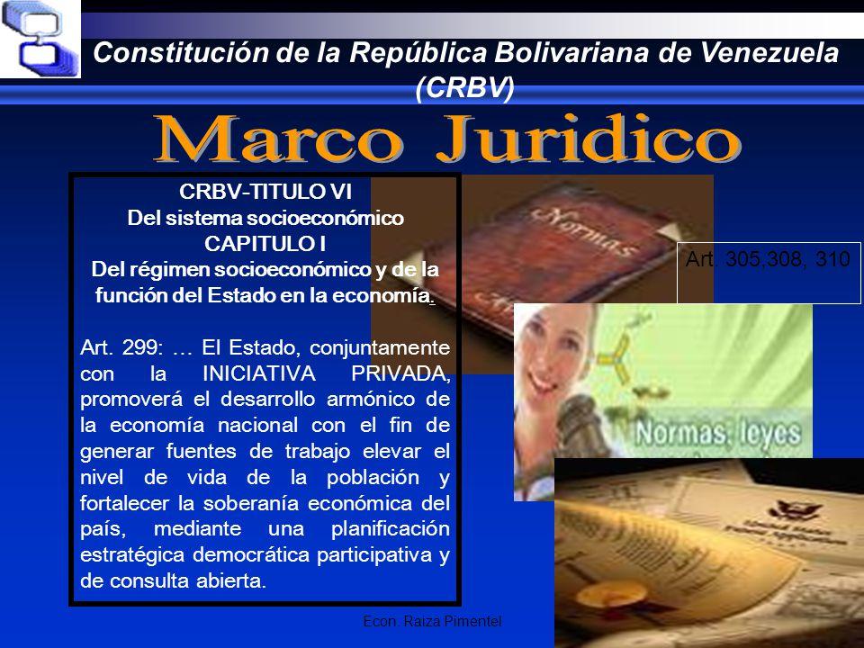 Econ. Raiza Pimentel Constitución de la República Bolivariana de Venezuela (CRBV) CRBV-TITULO VI Del sistema socioeconómico CAPITULO I Del régimen soc