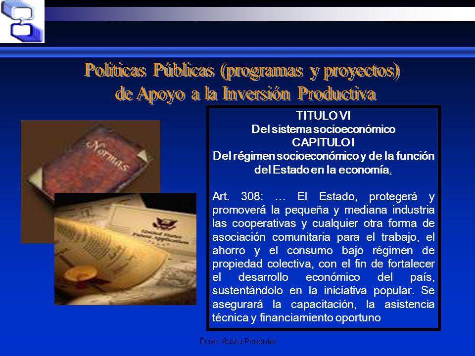 Econ. Raiza Pimentel TITULO VI Del sistema socioeconómico CAPITULO I Del régimen socioeconómico y de la función del Estado en la economía. Art. 308: …