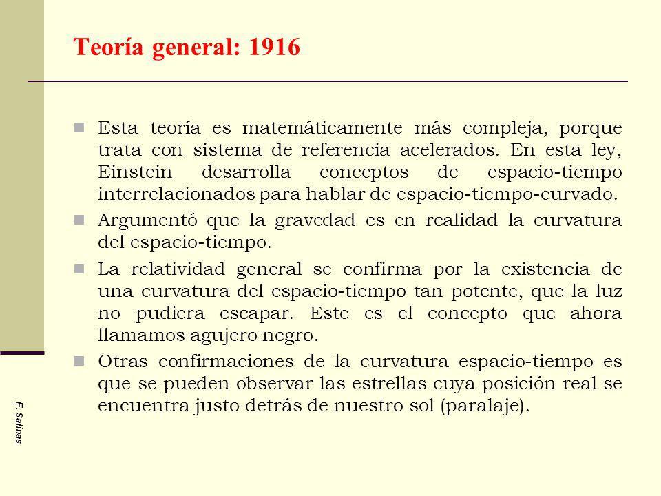 F. Salinas Teoría general: 1916 Esta teoría es matemáticamente más compleja, porque trata con sistema de referencia acelerados. En esta ley, Einstein