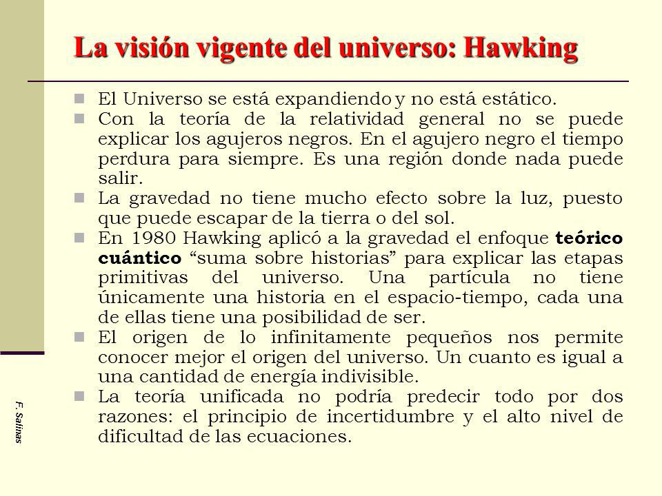 F. Salinas La visión vigente del universo: Hawking El Universo se está expandiendo y no está estático. Con la teoría de la relatividad general no se p