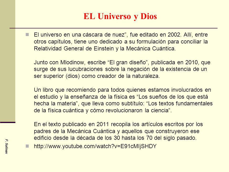 EL Universo y Dios El universo en una cáscara de nuez, fue editado en 2002. Allí, entre otros capítulos, tiene uno dedicado a su formulación para conc