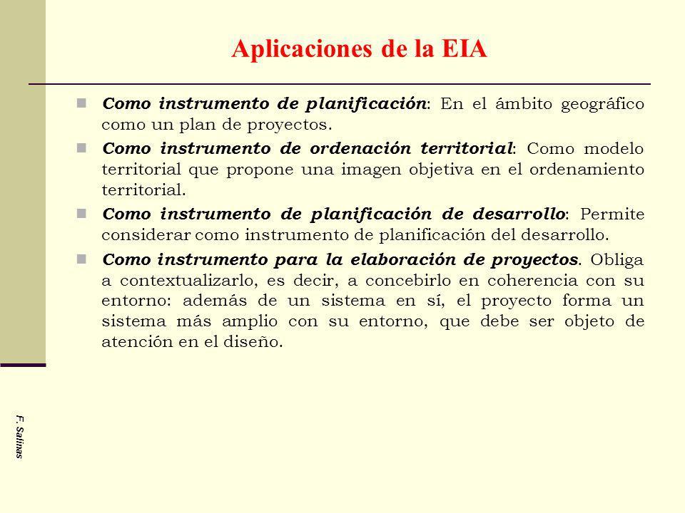 Aplicaciones de la EIA Como instrumento de planificación : En el ámbito geográfico como un plan de proyectos. Como instrumento de ordenación territori
