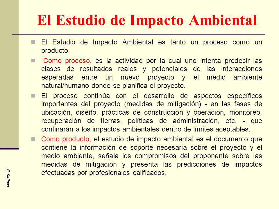 El Estudio de Impacto Ambiental El Estudio de Impacto Ambiental es tanto un proceso como un producto. Como proceso, es la actividad por la cual uno in
