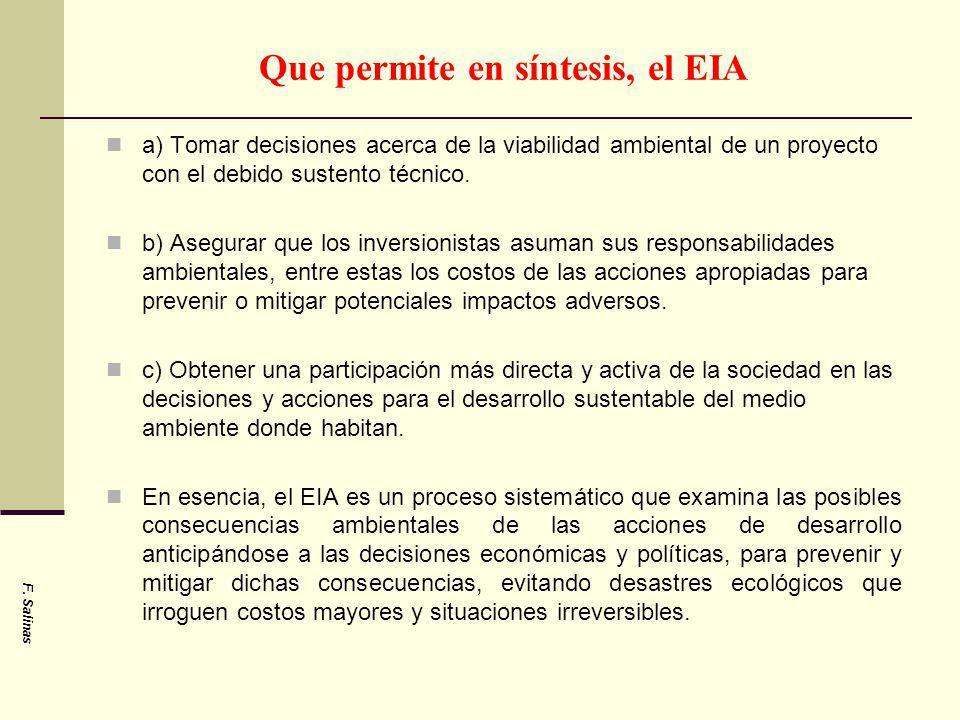Que permite en síntesis, el EIA a) Tomar decisiones acerca de la viabilidad ambiental de un proyecto con el debido sustento técnico. b) Asegurar que l