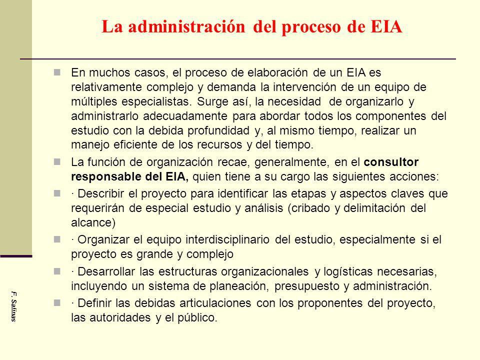 La administración del proceso de EIA En muchos casos, el proceso de elaboración de un EIA es relativamente complejo y demanda la intervención de un eq