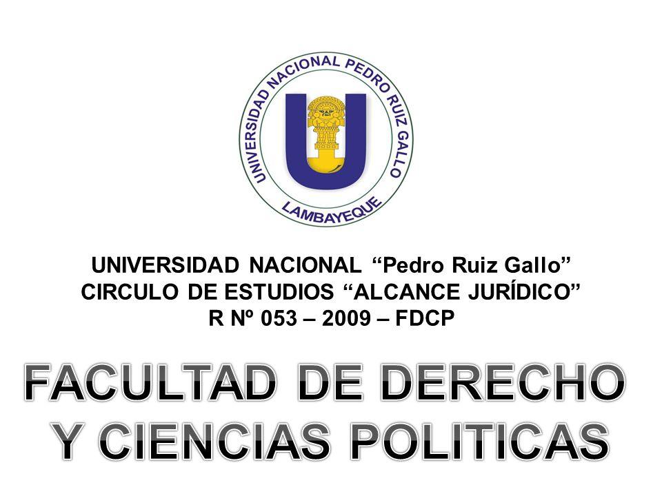 UNIVERSIDAD NACIONAL Pedro Ruiz Gallo CIRCULO DE ESTUDIOS ALCANCE JURÍDICO R Nº 053 – 2009 – FDCP