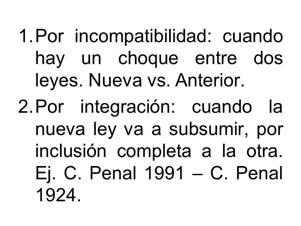 1.Por incompatibilidad: cuando hay un choque entre dos leyes. Nueva vs. Anterior. 2.Por integración: cuando la nueva ley va a subsumir, por inclusión