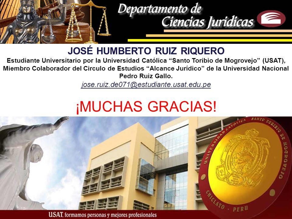 ¡MUCHAS GRACIAS! JOSÉ HUMBERTO RUIZ RIQUERO Estudiante Universitario por la Universidad Católica Santo Toribio de Mogrovejo (USAT), Miembro Colaborado