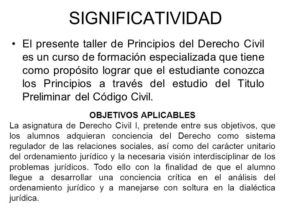 SIGNIFICATIVIDAD El presente taller de Principios del Derecho Civil es un curso de formación especializada que tiene como propósito lograr que el estu