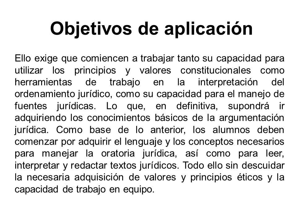 Objetivos de aplicación Ello exige que comiencen a trabajar tanto su capacidad para utilizar los principios y valores constitucionales como herramient