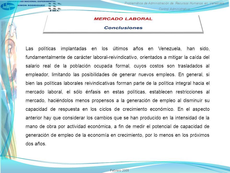 Problemática de Administración de Recursos Humanos en Venezuela Control Administrativo Febrero 2009 Las políticas implantadas en los últimos años en V