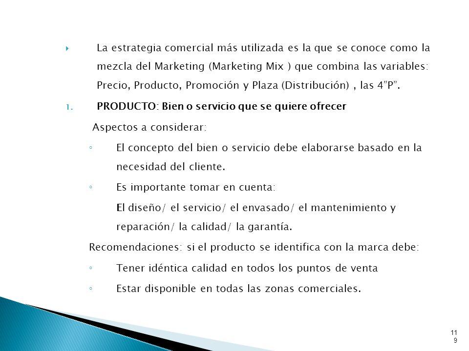 La estrategia comercial más utilizada es la que se conoce como la mezcla del Marketing (Marketing Mix ) que combina las variables: Precio, Producto, Promoción y Plaza (Distribución), las 4P.
