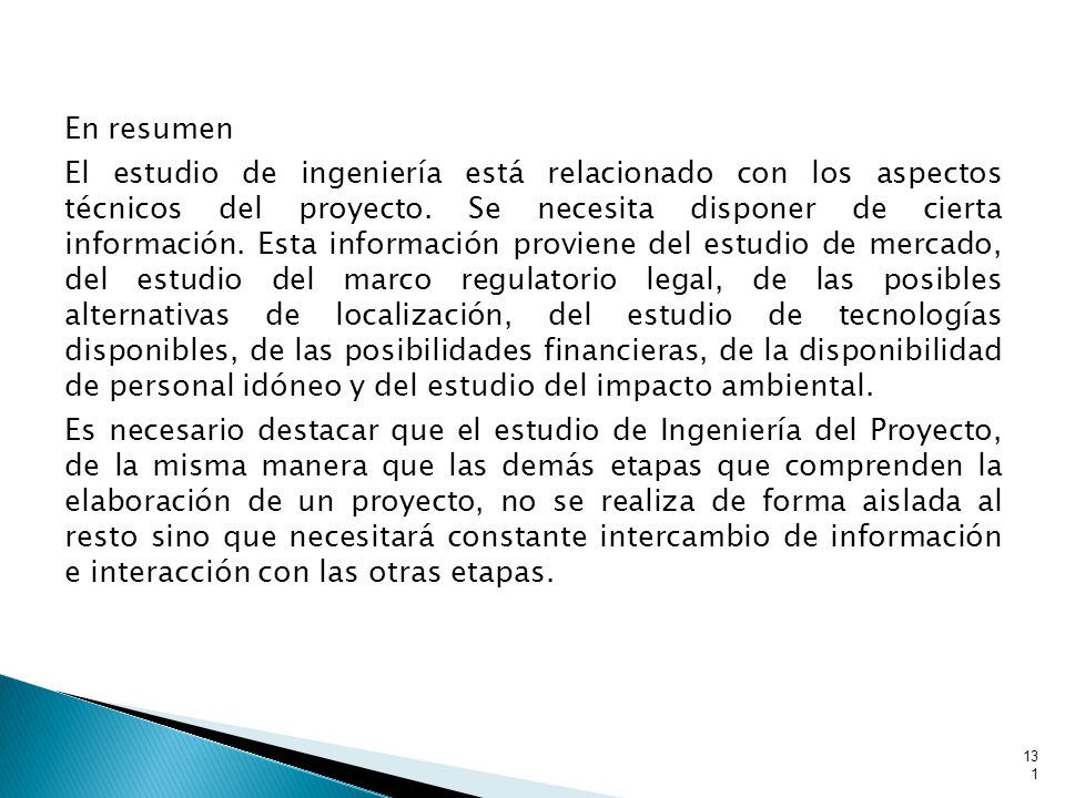 En resumen El estudio de ingeniería está relacionado con los aspectos técnicos del proyecto.