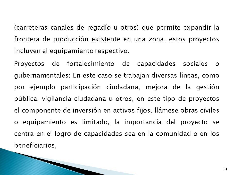 (carreteras canales de regadío u otros) que permite expandir la frontera de producción existente en una zona, estos proyectos incluyen el equipamiento respectivo.