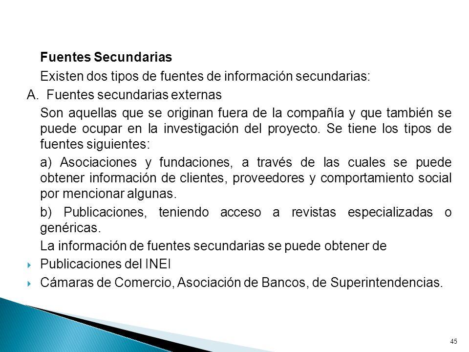 45 Fuentes Secundarias Existen dos tipos de fuentes de información secundarias: A.