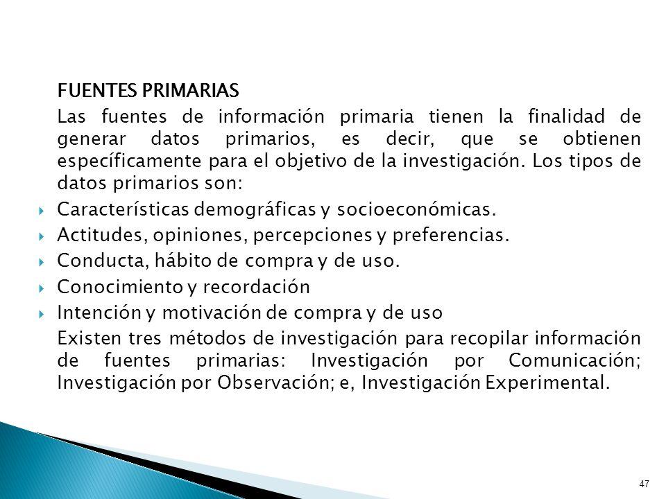 47 FUENTES PRIMARIAS Las fuentes de información primaria tienen la finalidad de generar datos primarios, es decir, que se obtienen específicamente para el objetivo de la investigación.