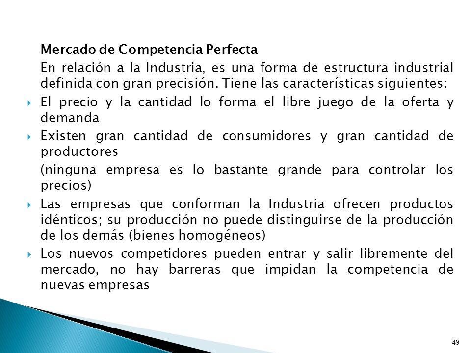 49 Mercado de Competencia Perfecta En relación a la Industria, es una forma de estructura industrial definida con gran precisión.