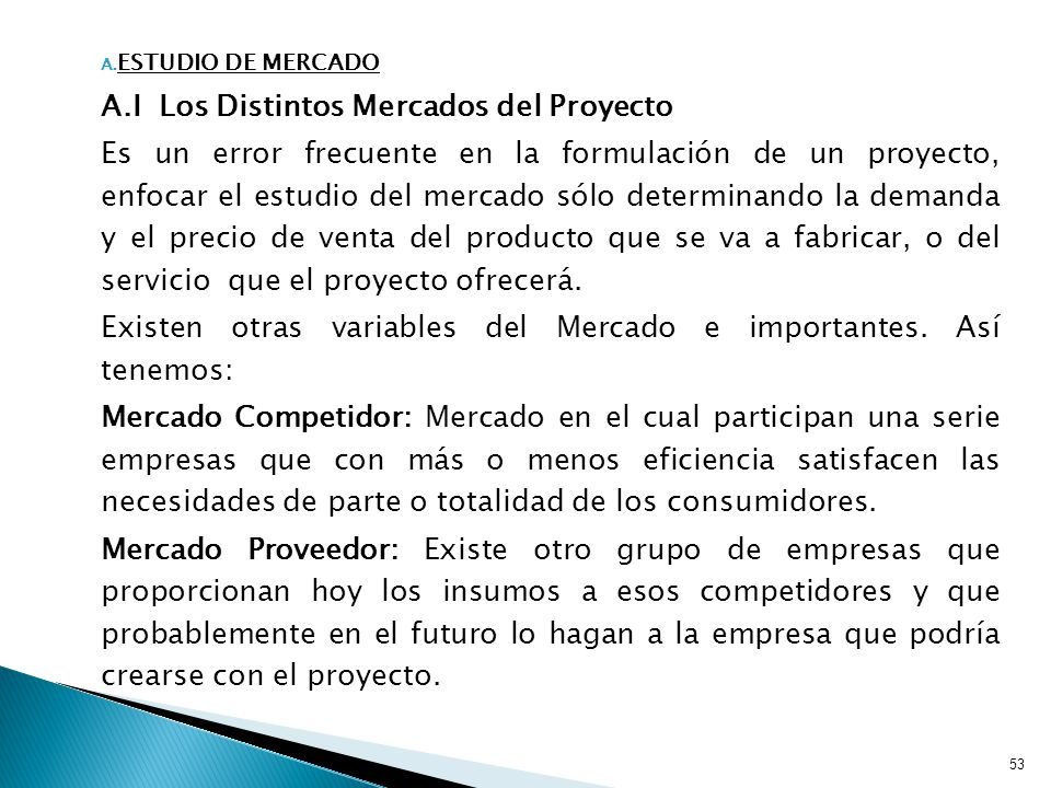 A. ESTUDIO DE MERCADO A.I Los Distintos Mercados del Proyecto Es un error frecuente en la formulación de un proyecto, enfocar el estudio del mercado s