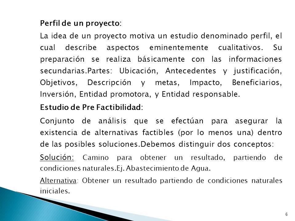 Perfil de un proyecto: La idea de un proyecto motiva un estudio denominado perfil, el cual describe aspectos eminentemente cualitativos.