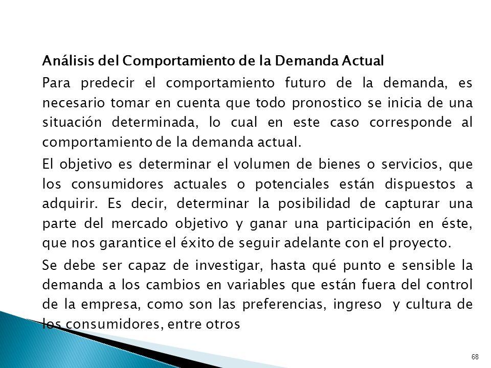 68 Análisis del Comportamiento de la Demanda Actual Para predecir el comportamiento futuro de la demanda, es necesario tomar en cuenta que todo pronostico se inicia de una situación determinada, lo cual en este caso corresponde al comportamiento de la demanda actual.