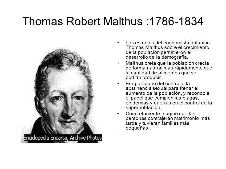 Thomas Robert Malthus :1786-1834 Los estudios del economista británico Thomas Malthus sobre el crecimiento de la población permitieron el desarrollo de la demografía.