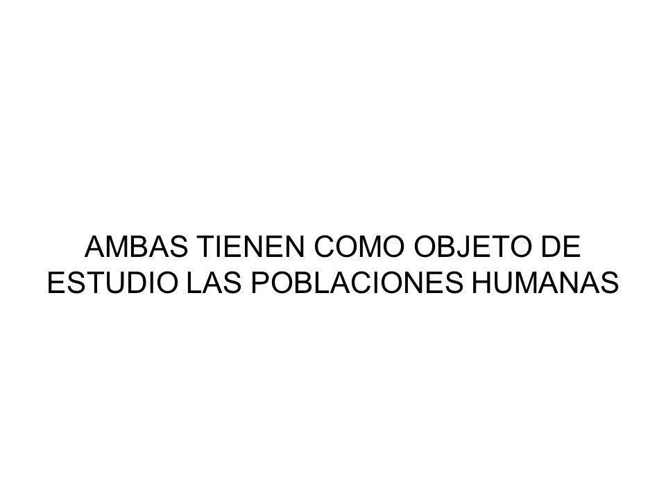 AMBAS TIENEN COMO OBJETO DE ESTUDIO LAS POBLACIONES HUMANAS