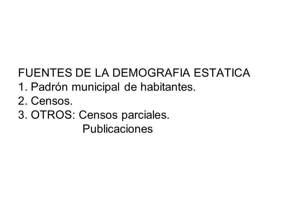 FUENTES DE LA DEMOGRAFIA ESTATICA 1.Padrón municipal de habitantes.
