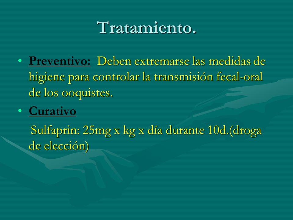 Tratamiento. Deben extremarse las medidas de higiene para controlar la transmisión fecal-oral de los ooquistes.Preventivo: Deben extremarse las medida