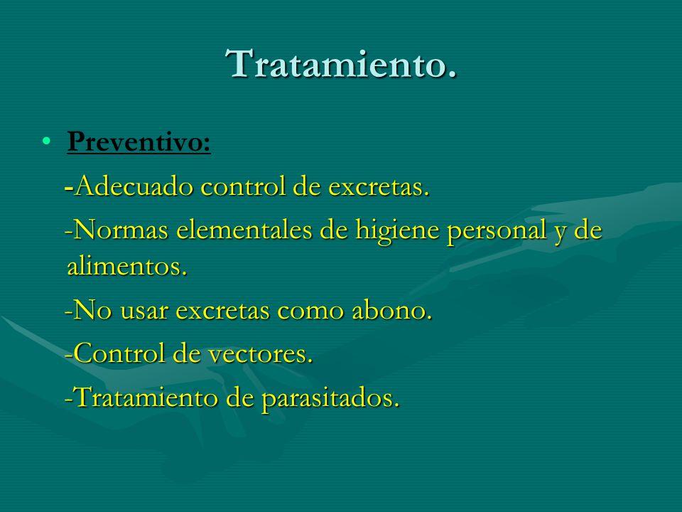 Tratamiento. Preventivo: -Adecuado control de excretas. -Adecuado control de excretas. -Normas elementales de higiene personal y de alimentos. -Normas