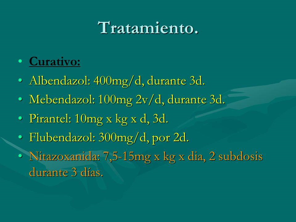 Tratamiento. Curativo: Albendazol: 400mg/d, durante 3d.Albendazol: 400mg/d, durante 3d. Mebendazol: 100mg 2v/d, durante 3d.Mebendazol: 100mg 2v/d, dur