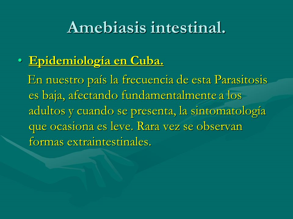 Amebiasis intestinal. Epidemiología en Cuba.Epidemiología en Cuba. En nuestro país la frecuencia de esta Parasitosis es baja, afectando fundamentalmen