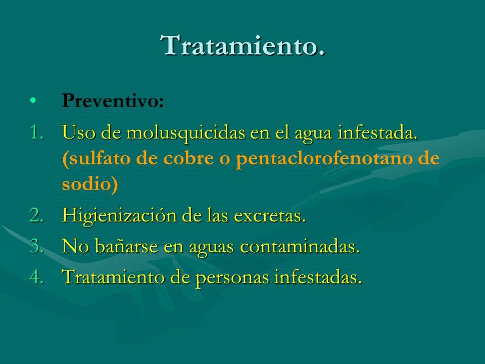 Tratamiento. Preventivo: 1.Uso de molusquicidas en el agua infestada. 1.Uso de molusquicidas en el agua infestada. (sulfato de cobre o pentaclorofenot