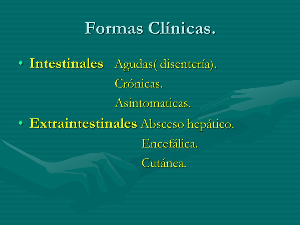 Formas Clínicas. Intestinales Agudas( disentería).Intestinales Agudas( disentería). Crónicas. Crónicas. Asintomaticas. Asintomaticas. Extraintestinale