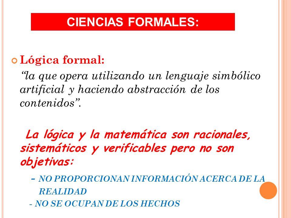 Lógica formal: la que opera utilizando un lenguaje simbólico artificial y haciendo abstracción de los contenidos.