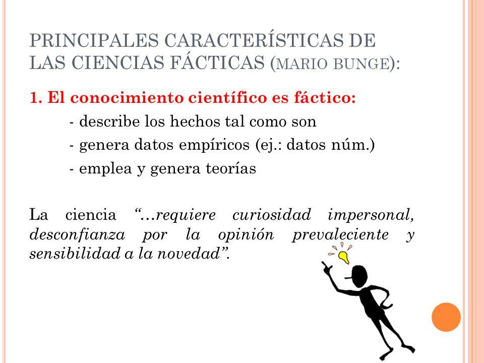 PRINCIPALES CARACTERÍSTICAS DE LAS CIENCIAS FÁCTICAS ( MARIO BUNGE ): 1.