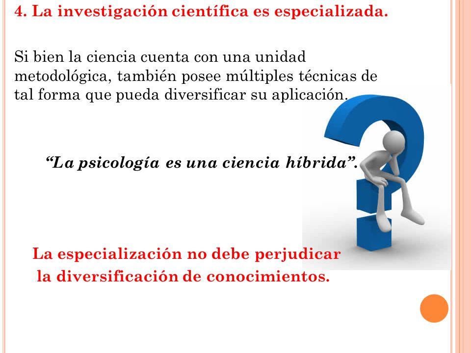 4.La investigación científica es especializada.