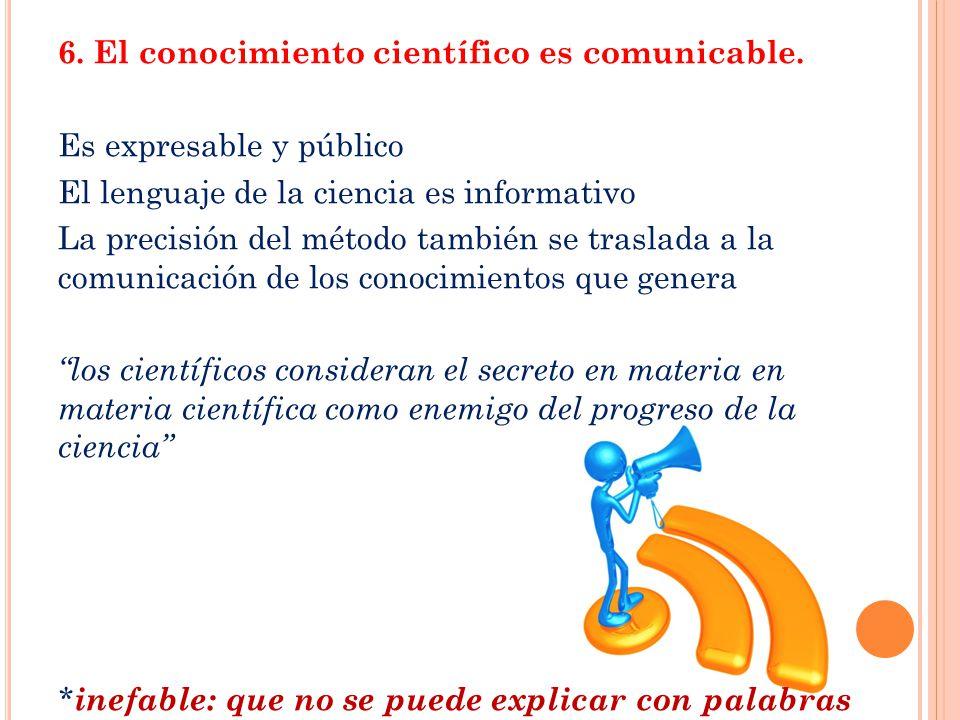 6.El conocimiento científico es comunicable.