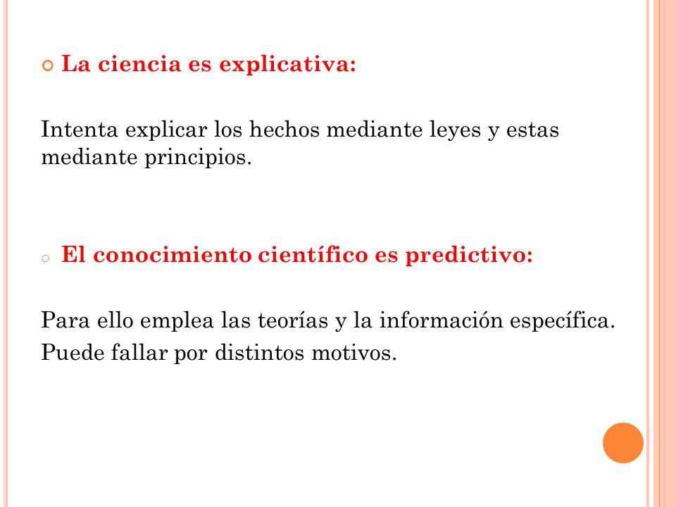 La ciencia es explicativa: Intenta explicar los hechos mediante leyes y estas mediante principios.