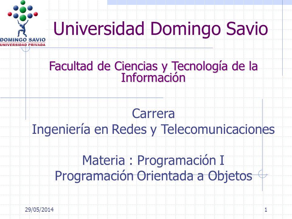 29/05/20141 Universidad Domingo Savio Facultad de Ciencias y Tecnología de la Información Carrera Ingeniería en Redes y Telecomunicaciones Materia : Programación I Programación Orientada a Objetos